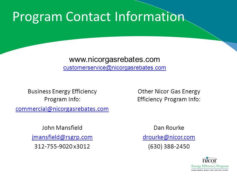 Program Contact Information Other Nicor Gas Energy Efficiency Program Info: Dan Rourke drourke@nicor.com (630) 388-2450 www.nicorgasrebates.com custom