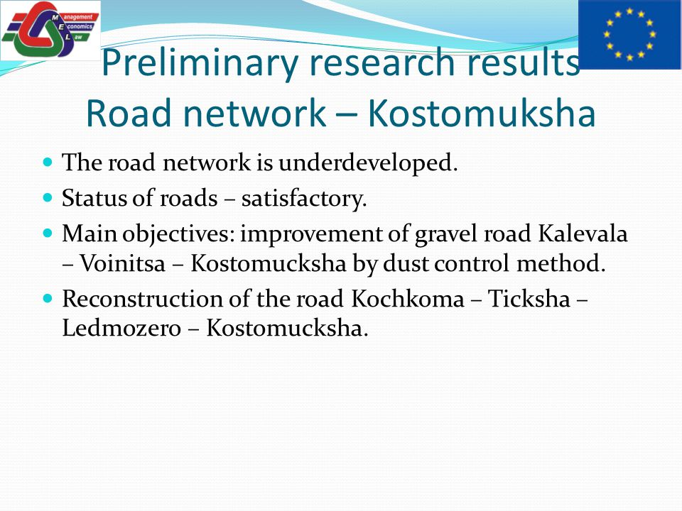 Preliminary research results Road network – Kostomuksha The road network is underdeveloped.