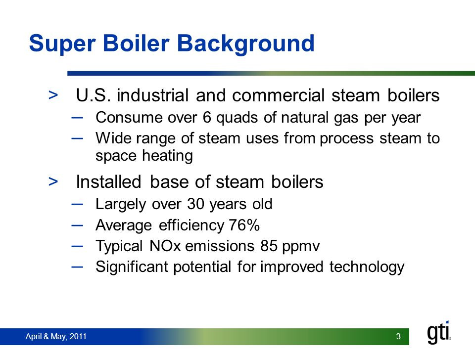 April & May, 2011 3 3 Super Boiler Background >U.S.