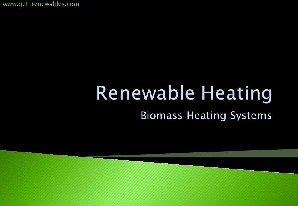 Biomass Heating Systems www.get-renewables.com