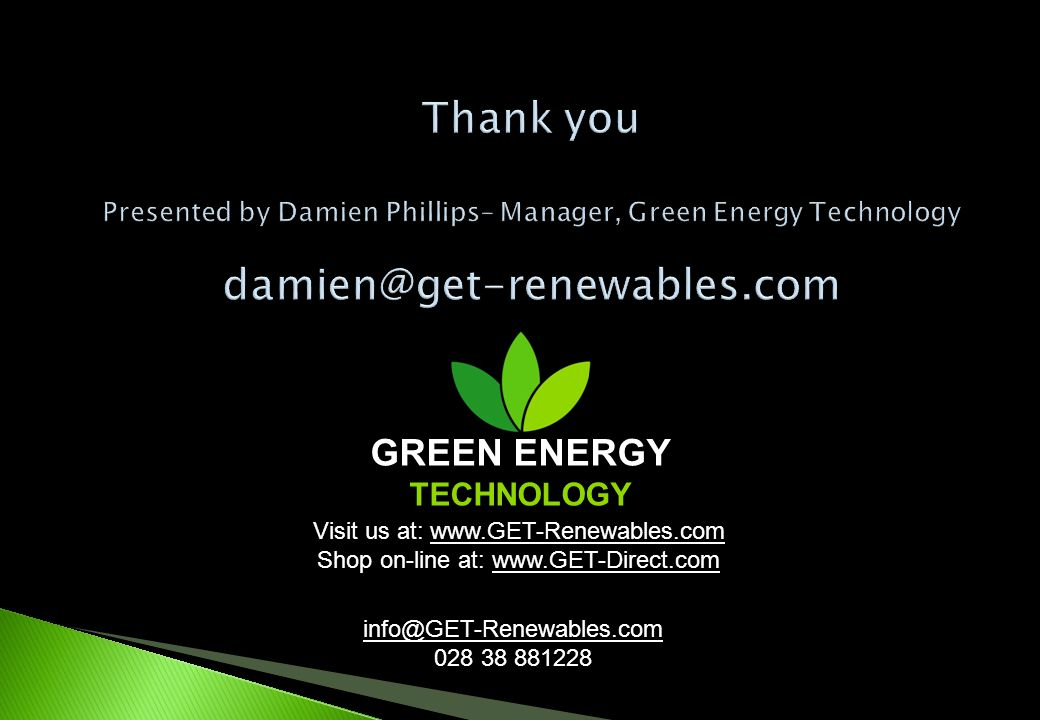 GREEN ENERGY TECHNOLOGY Visit us at: www.GET-Renewables.com Shop on-line at: www.GET-Direct.com info@GET-Renewables.com 028 38 881228