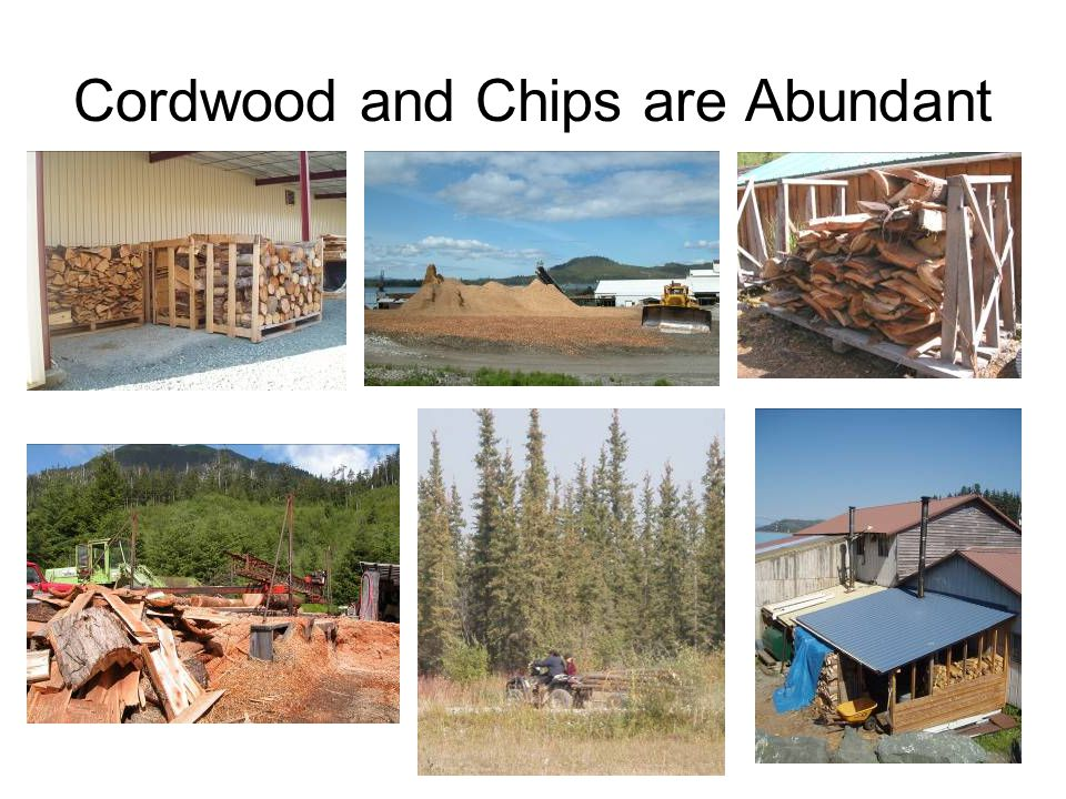 Cordwood and Chips are Abundant