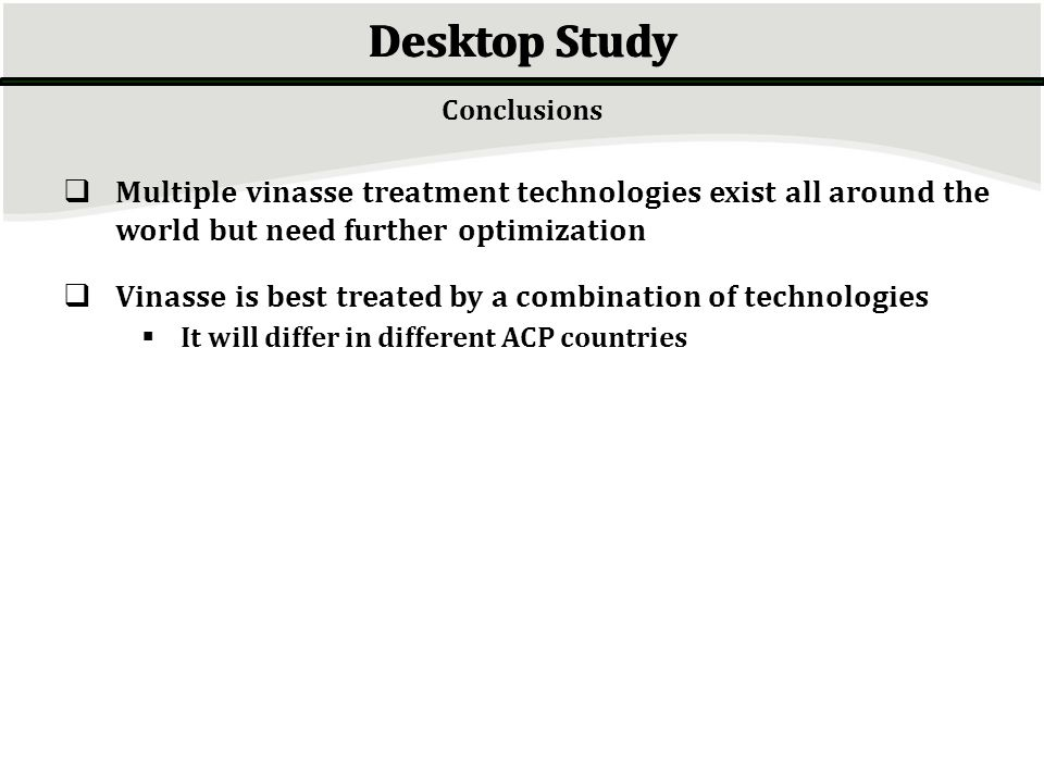 Desktop Study Conclusions Multiple vinasse treatment technologies exist all around the world but need further optimization Vinasse is best treated by