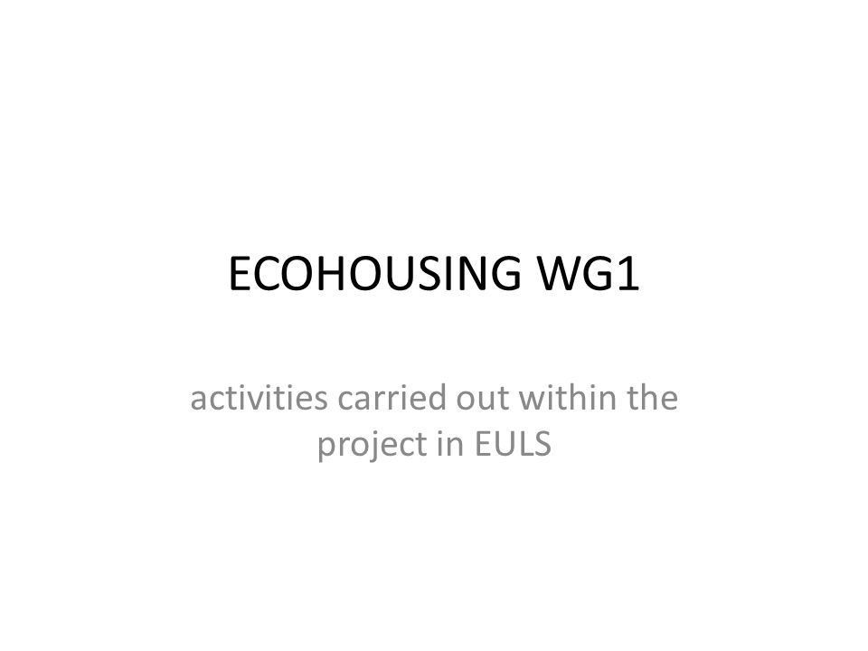 ECOHOUSING WG1 activities carried out within the project in EULS