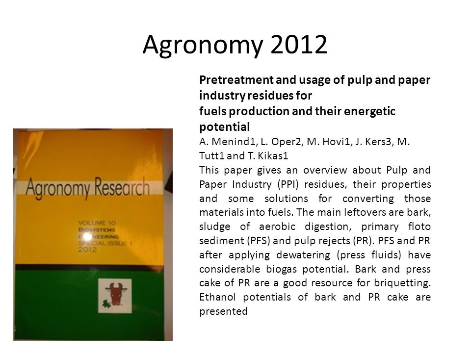 Agronomy 2012 Pretreatment and usage of pulp and paper industry residues for fuels production and their energetic potential A.