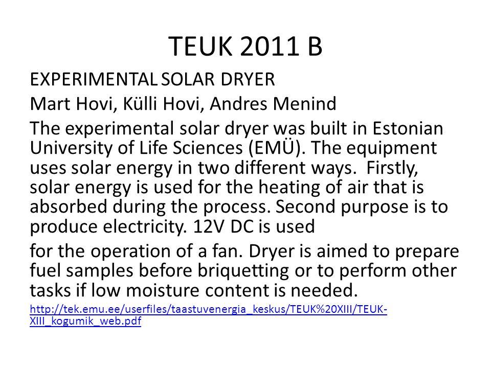 TEUK 2011 B EXPERIMENTAL SOLAR DRYER Mart Hovi, Külli Hovi, Andres Menind The experimental solar dryer was built in Estonian University of Life Sciences (EMÜ).