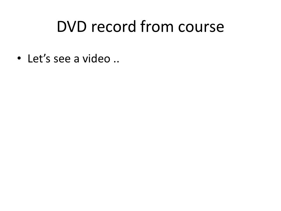 DVD record from course Lets see a video..