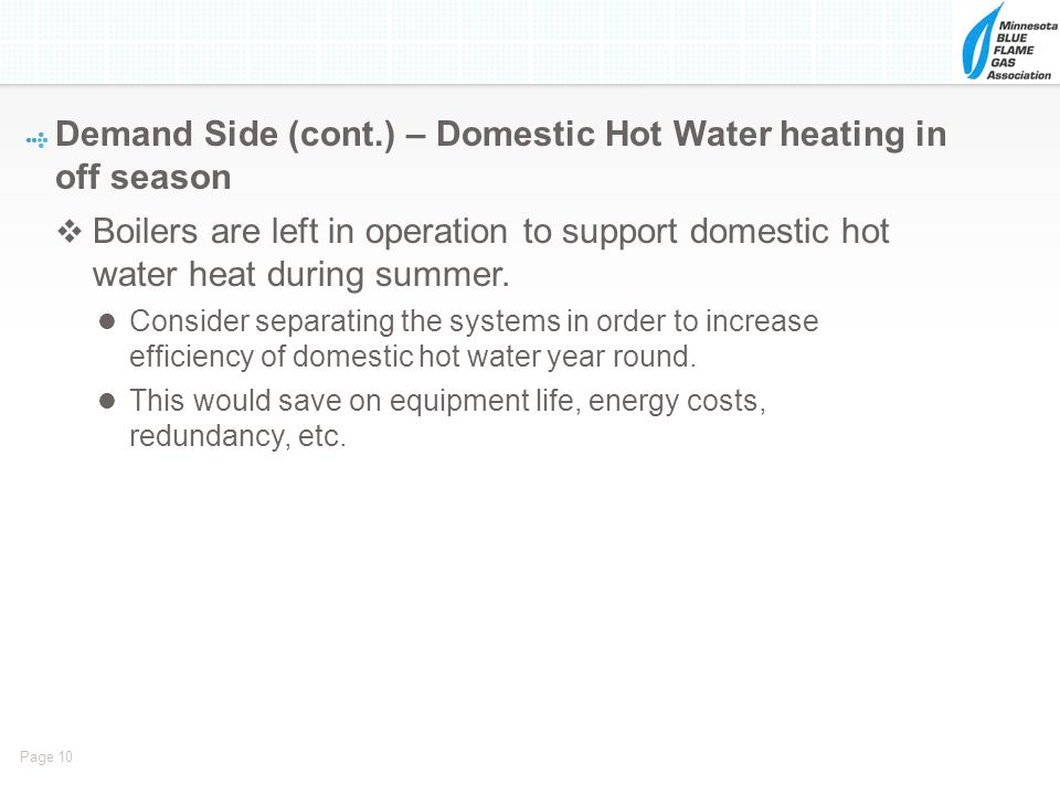 Page 10 Boilers are left in operation to support domestic hot water heat during summer. Consider separating the systems in order to increase efficienc