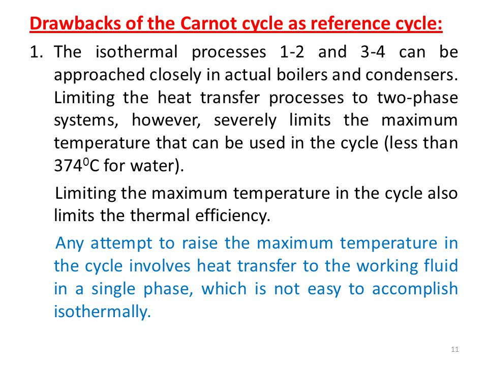 Drawbacks of the Carnot cycle as reference cycle: 1.The isothermal processes 1-2 and 3-4 can be approached closely in actual boilers and condensers. L