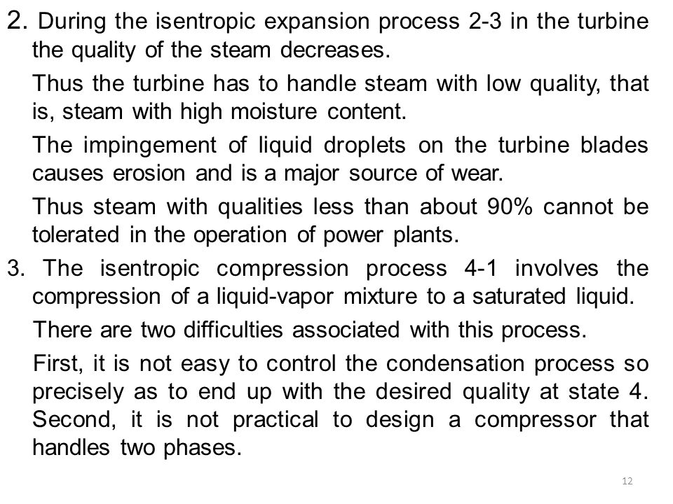 2. During the isentropic expansion process 2-3 in the turbine the quality of the steam decreases. Thus the turbine has to handle steam with low qualit