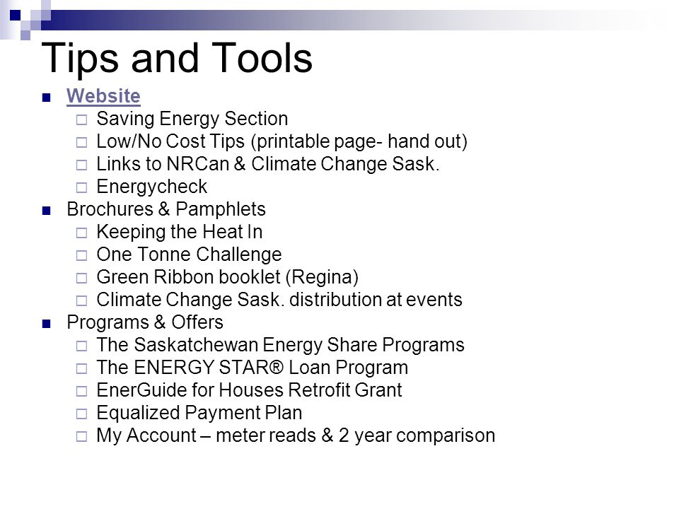 Tips and Tools Website Saving Energy Section Low/No Cost Tips (printable page- hand out) Links to NRCan & Climate Change Sask.