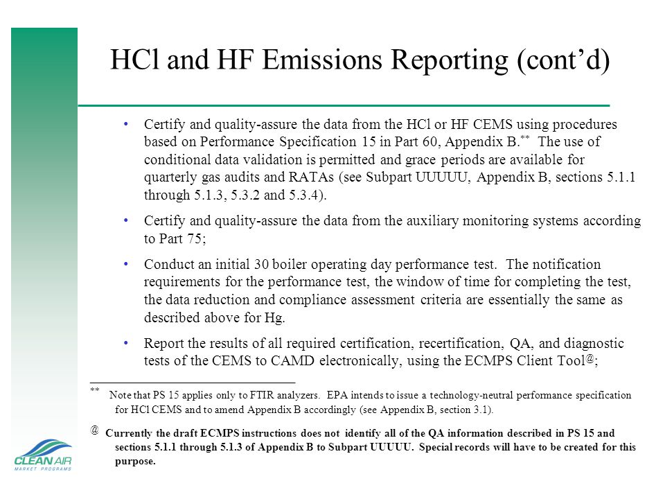 HCl and HF Emissions Reporting (contd) Certify and quality-assure the data from the HCl or HF CEMS using procedures based on Performance Specification