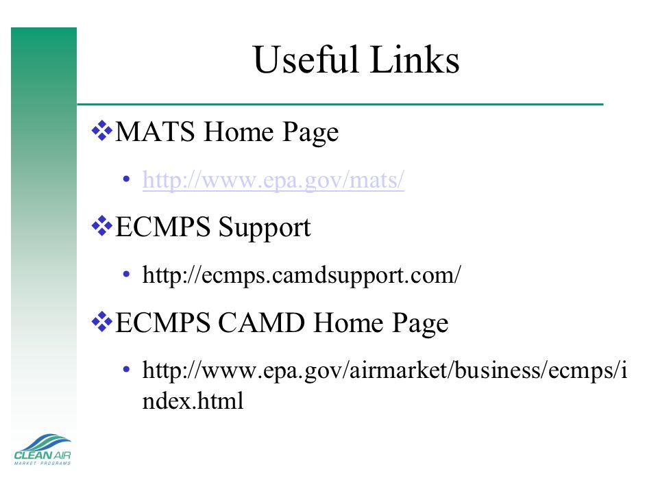Useful Links MATS Home Page http://www.epa.gov/mats/ ECMPS Support http://ecmps.camdsupport.com/ ECMPS CAMD Home Page http://www.epa.gov/airmarket/bus