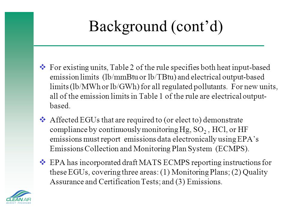 Background (contd) For existing units, Table 2 of the rule specifies both heat input-based emission limits (lb/mmBtu or lb/TBtu) and electrical output