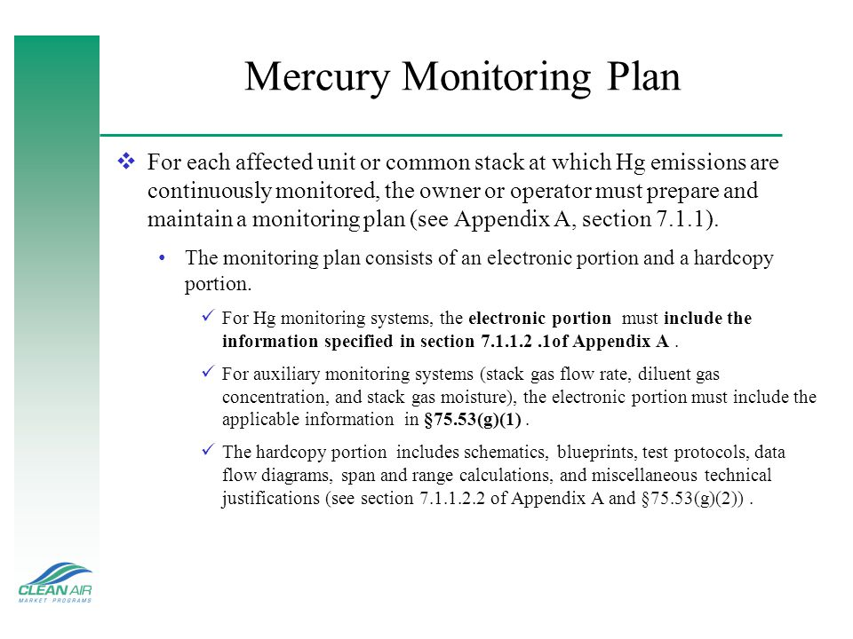 Mercury Monitoring Plan For each affected unit or common stack at which Hg emissions are continuously monitored, the owner or operator must prepare an
