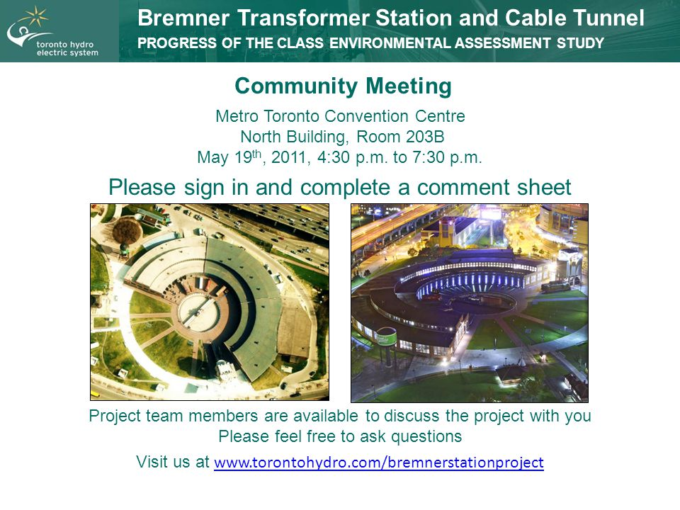 Bremner Transformer Station and Cable Tunnel PROGRESS OF THE CLASS ENVIRONMENTAL ASSESSMENT STUDY Community Meeting Metro Toronto Convention Centre No