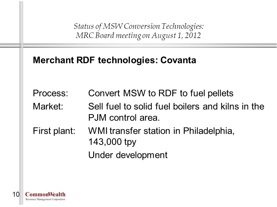Status of MSW Conversion Technologies: MRC Board meeting on August 1, 2012 10 Merchant RDF technologies: Covanta Process: Convert MSW to RDF to fuel p