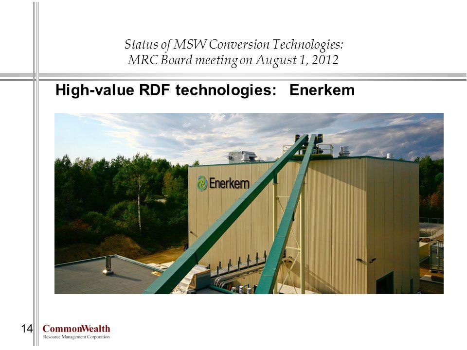 Status of MSW Conversion Technologies: MRC Board meeting on August 1, 2012 14 High-value RDF technologies: Enerkem