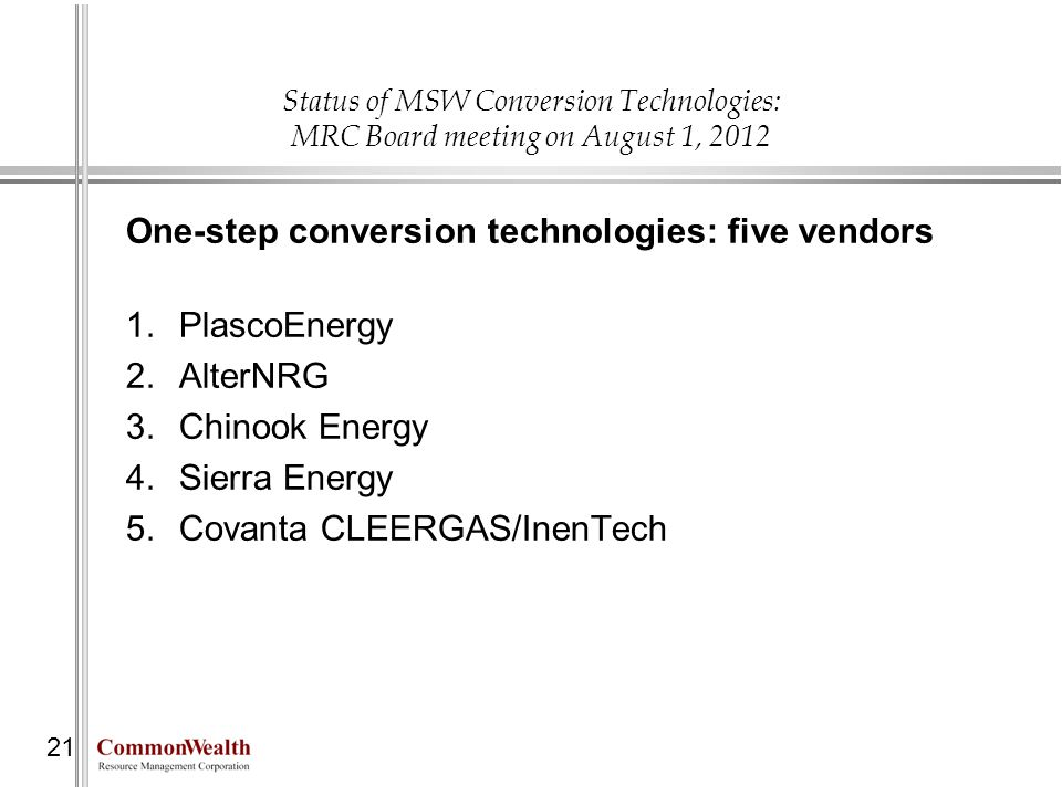 Status of MSW Conversion Technologies: MRC Board meeting on August 1, 2012 21 One-step conversion technologies: five vendors 1.PlascoEnergy 2.AlterNRG