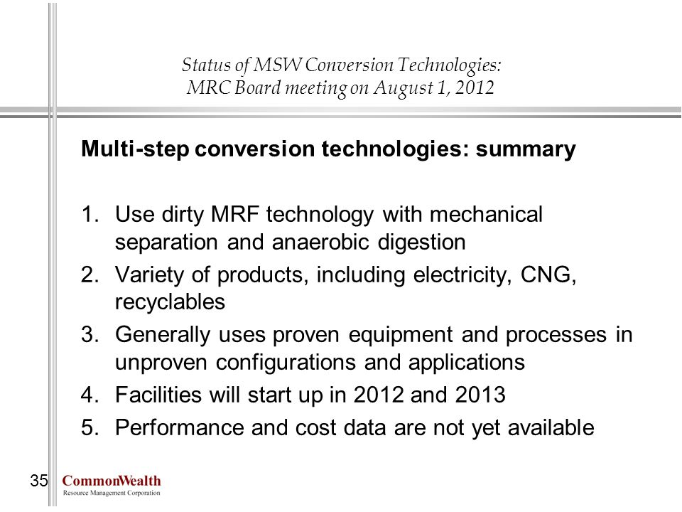 Status of MSW Conversion Technologies: MRC Board meeting on August 1, 2012 35 Multi-step conversion technologies: summary 1.Use dirty MRF technology w