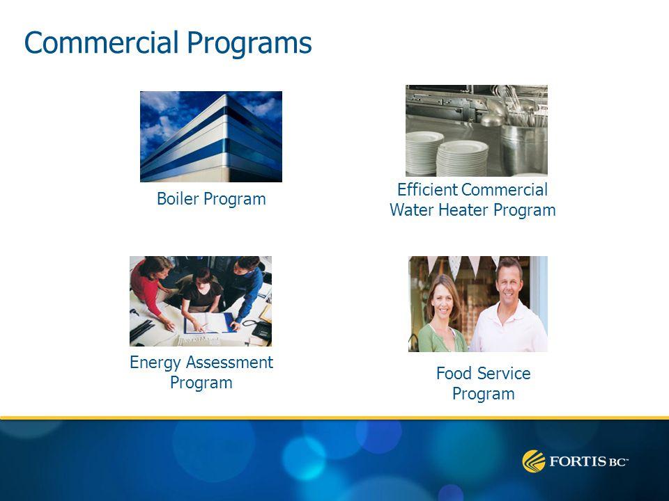 Commercial Programs Efficient Commercial Water Heater Program Energy Assessment Program Boiler Program Food Service Program