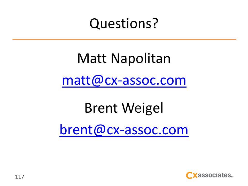 Questions Matt Napolitan matt@cx-assoc.com Brent Weigel brent@cx-assoc.com 117