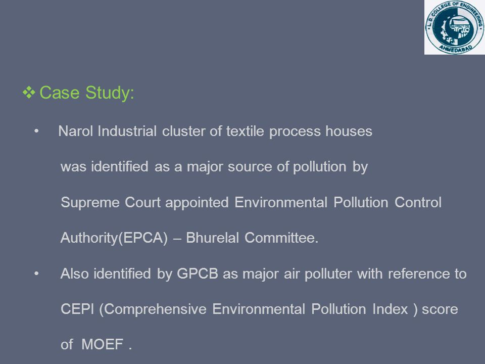 Environmental Engg Department, L D College of Enginering, Ahmedabad was approached by Ahmedabad Textile Process Association (ATPA) to study the problem and provide a solution to pollution.