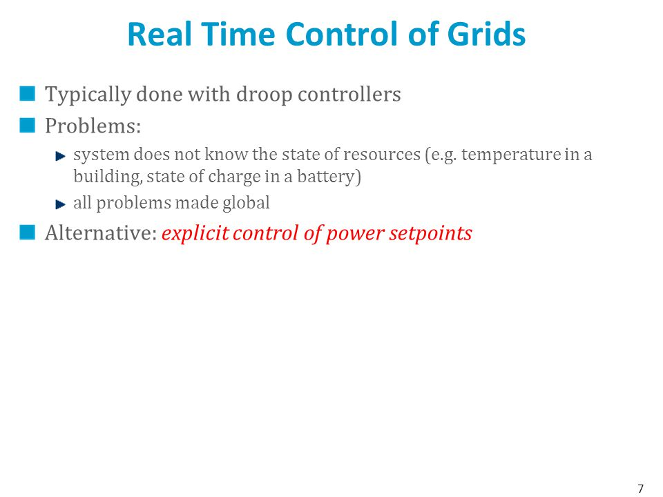 Real Time Control of Grids Typically done with droop controllers Problems: system does not know the state of resources (e.g.