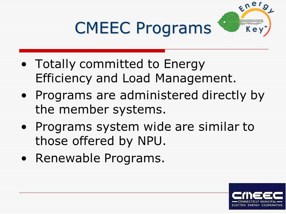 CMEEC Programs Totally committed to Energy Efficiency and Load Management.