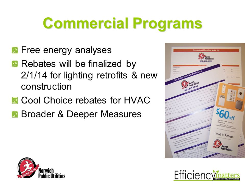 Residential Programs Home Energy Savings Program Energize Norwich Central and Window AC Rebates LED rebate - pilot program Insulation Rebates (w/HES)