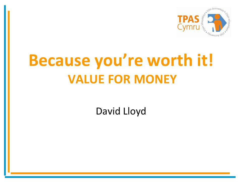 Because youre worth it! VALUE FOR MONEY David Lloyd