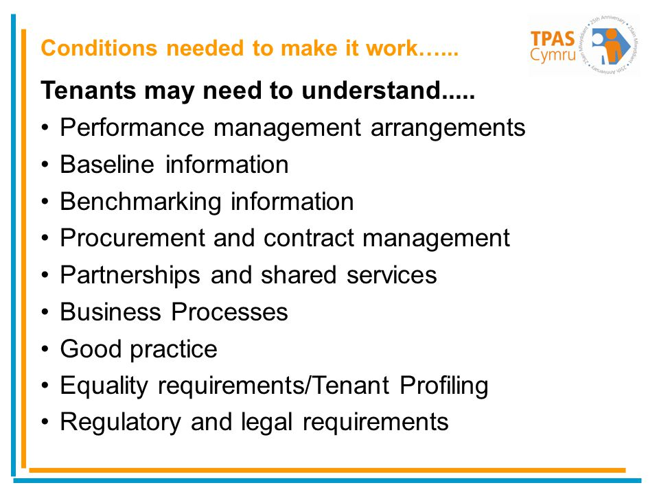 Tenants may need to understand..... Performance management arrangements Baseline information Benchmarking information Procurement and contract managem