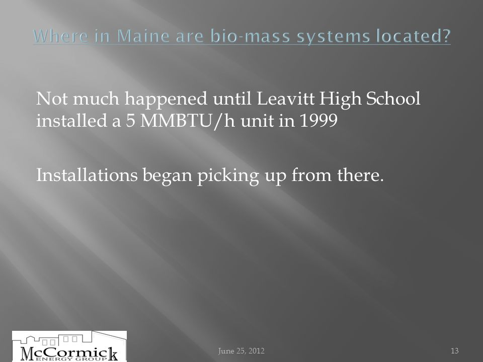 Not much happened until Leavitt High School installed a 5 MMBTU/h unit in 1999 Installations began picking up from there.