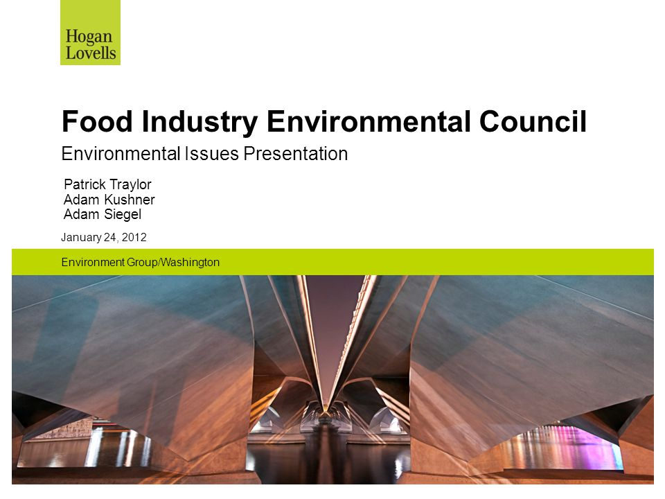 January 24, 2012 Environment Group/Washington Food Industry Environmental Council Environmental Issues Presentation Patrick Traylor Adam Kushner Adam Siegel