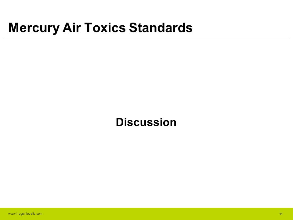 www.hoganlovells.com Mercury Air Toxics Standards Discussion 11