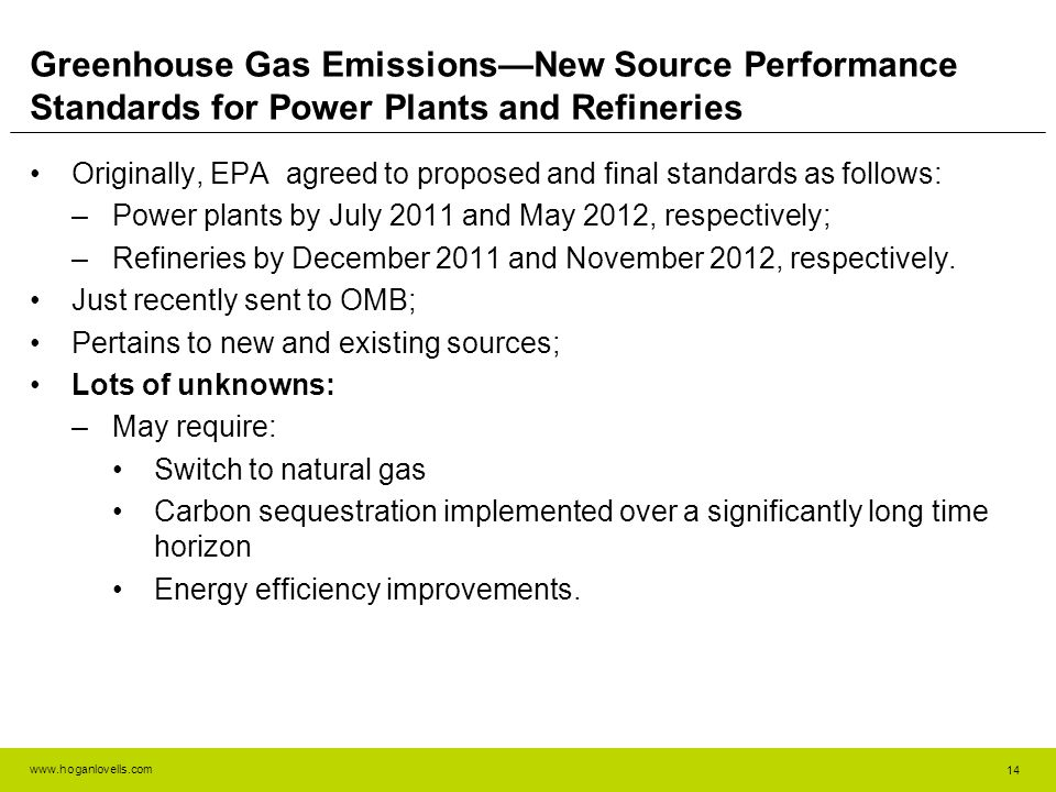 www.hoganlovells.com Greenhouse Gas EmissionsNew Source Performance Standards for Power Plants and Refineries Originally, EPA agreed to proposed and final standards as follows: –Power plants by July 2011 and May 2012, respectively; –Refineries by December 2011 and November 2012, respectively.