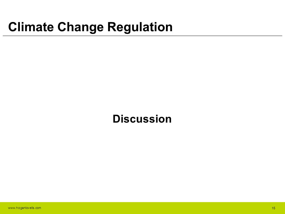 www.hoganlovells.com Climate Change Regulation Discussion 15