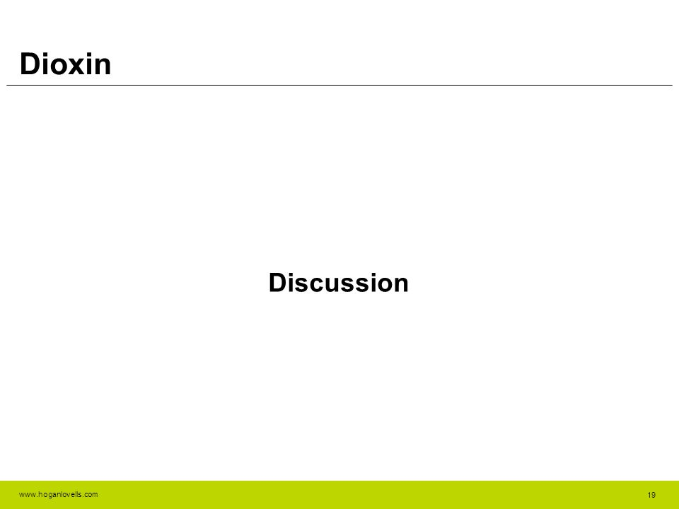 www.hoganlovells.com Dioxin Discussion 19