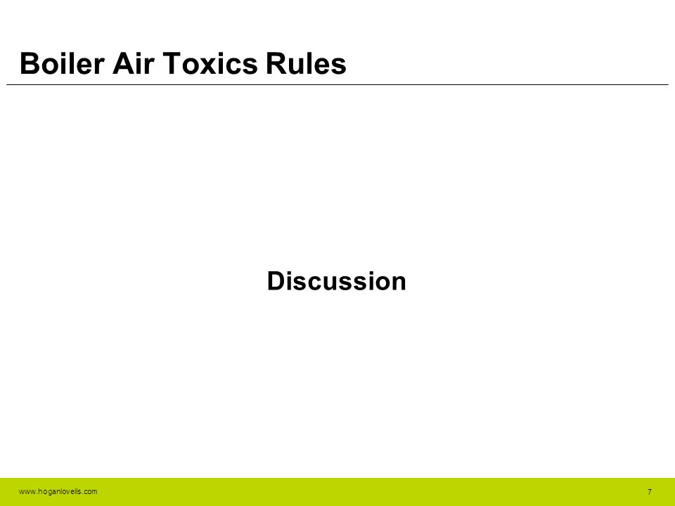 www.hoganlovells.com Boiler Air Toxics Rules Discussion 7