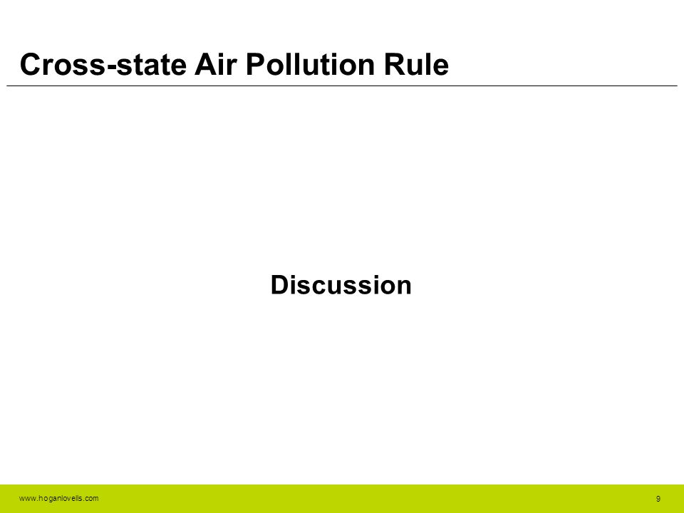 www.hoganlovells.com Cross-state Air Pollution Rule Discussion 9