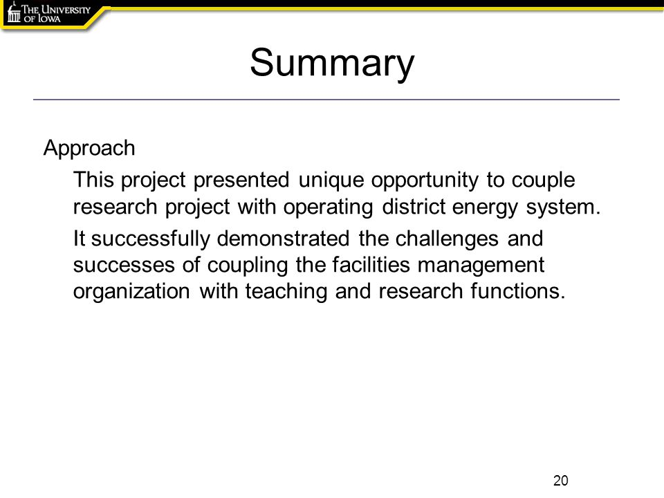 Summary 20 Approach This project presented unique opportunity to couple research project with operating district energy system. It successfully demons