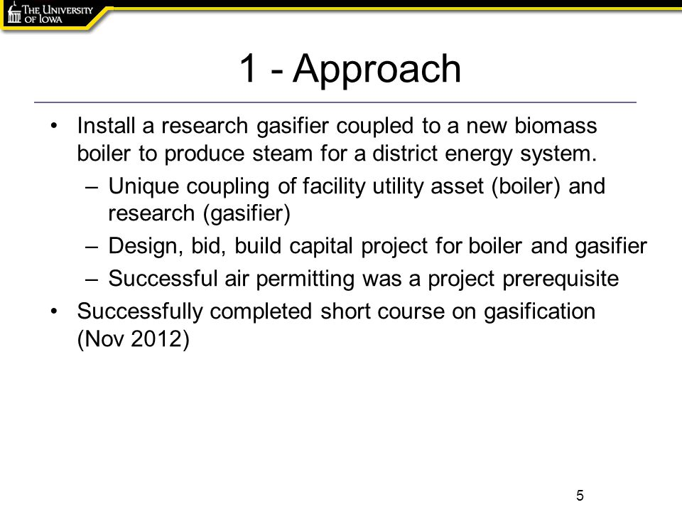 Click to edit the title text format Install a research gasifier coupled to a new biomass boiler to produce steam for a district energy system.