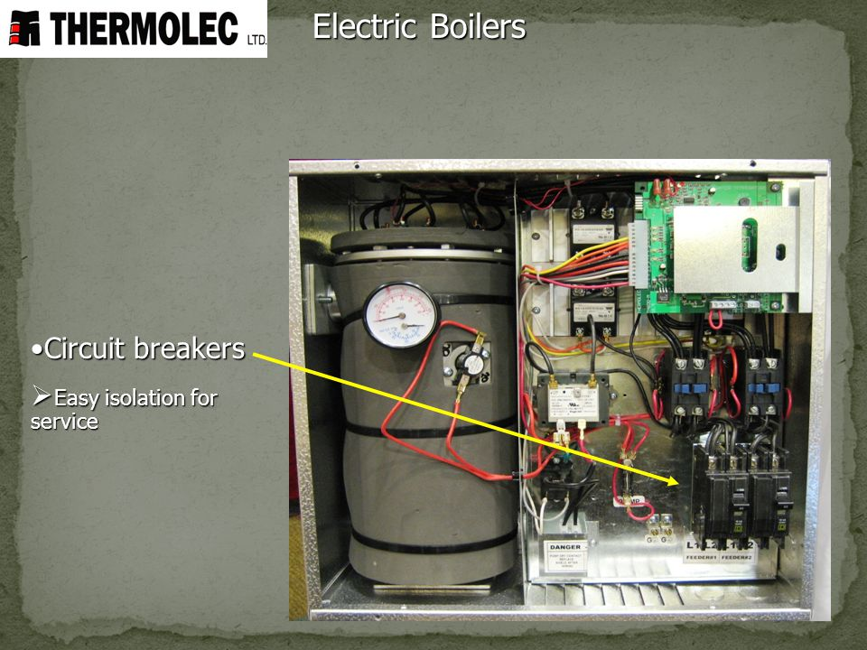 Electric Boilers Circuit breakersCircuit breakers Easy isolation for service Easy isolation for service