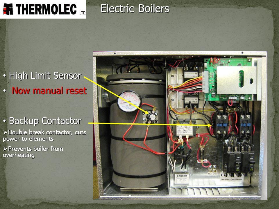 Electric Boilers High Limit Sensor High Limit Sensor Now manual reset Now manual reset Backup Contactor Backup Contactor Double break contactor, cuts