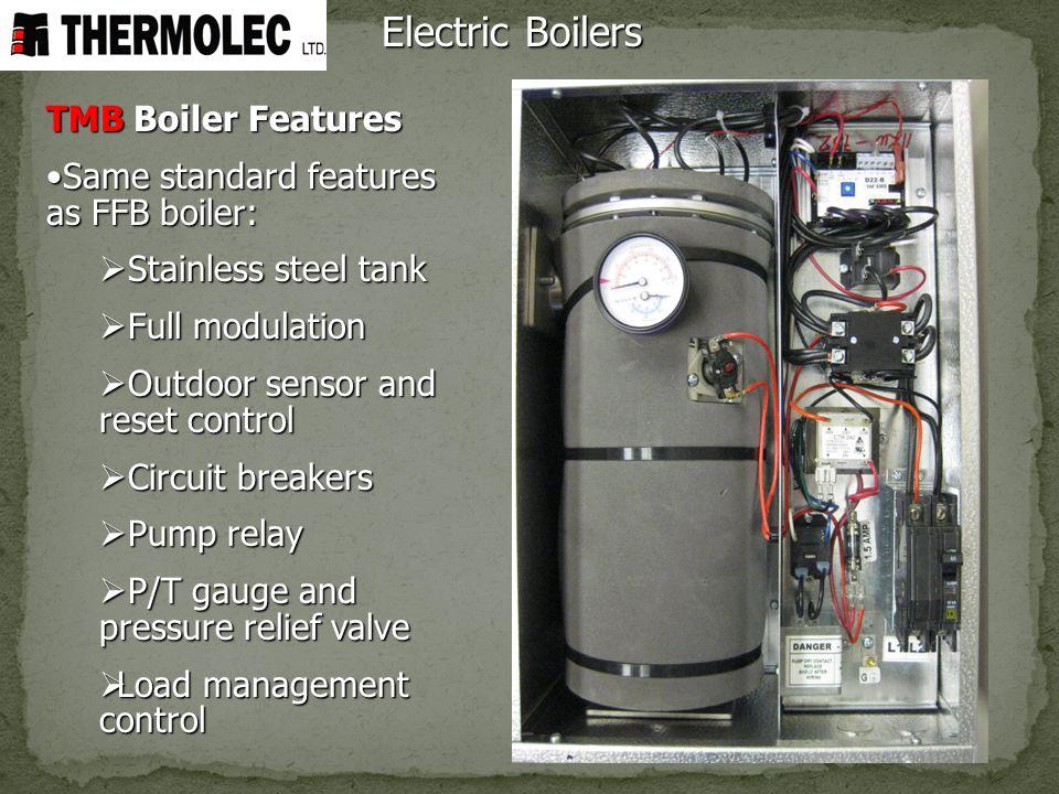 Electric Boilers TMB Boiler Features Same standard features as FFB boiler:Same standard features as FFB boiler: Stainless steel tank Stainless steel t