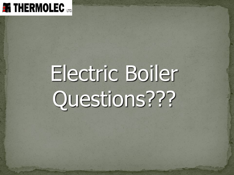 Electric Boiler Questions???