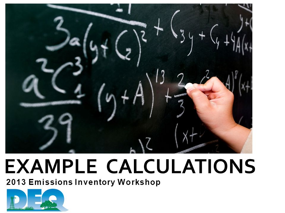 2013 Emissions Inventory Workshop EXAMPLE CALCULATIONS