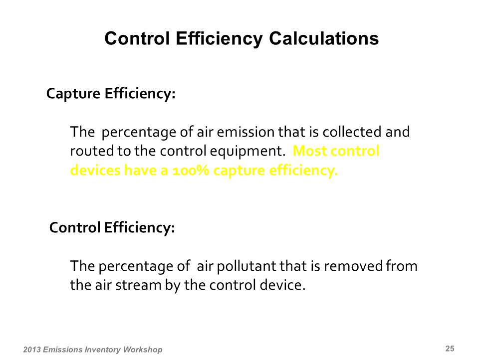Capture Efficiency: The percentage of air emission that is collected and routed to the control equipment.