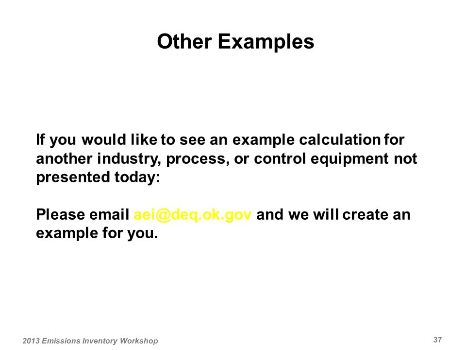 Other Examples If you would like to see an example calculation for another industry, process, or control equipment not presented today: Please  and we will create an example for you.