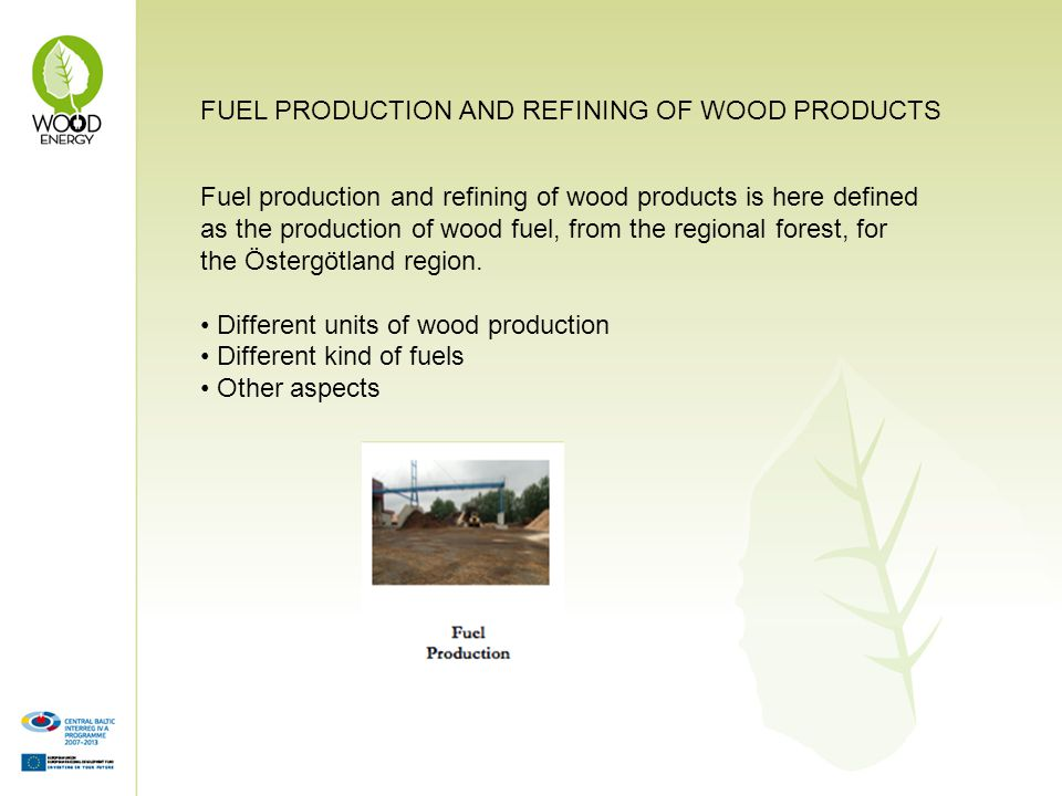 Fuel production and refining of wood products is here defined as the production of wood fuel, from the regional forest, for the Östergötland region.